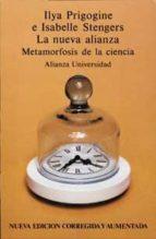 LA NUEVA ALIANZA: METAMORFOSIS DE LA CIENCIA