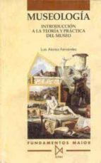 MUSEOLOGIA INTRODUCCION A LA TEORIA Y PRACTICA DEL MUSEO