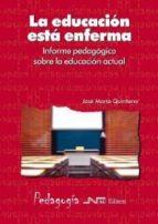 EDUCACIÓN ESTA ENFERMA, LA. INFORME PEDAGÓGICO SOBRE LA EDUCACIÓAN ACTUAL (EBOOK)