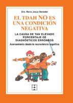 El TDAH no es una condicion negativa. La causa de tan elevado porcentaje de diagnosticos erroneos. Acercamiento desde la neurociencia cognitiva