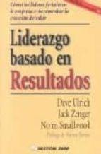 LIDERAZGO BASADO EN RESULTADOS, COMO LOS LIDERES FORTALECEN LA EM PRESA E INCREMENTAN LA CREACION DE VALOR