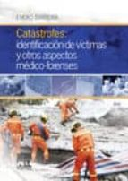 Catástrofes: identificación de víctimas y otros aspectos médico-forenses: Aspectos teórico-prácticos, 1e