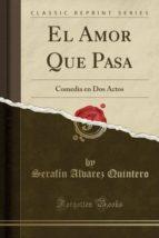 El Amor Que Pasa: Comedia en Dos Actos (Classic Reprint)