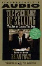 The Psychology of Selling: The Art of Closing Sales (Art of Closing the Sale)