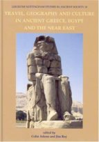 Travel, Geography and Culture in Ancient Greece and the Near East (Leicester Nottingham Studies in Ancient Society)