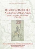 DE MILICIANOS DEL REY A SOLDADOS MEXICANOS. MILICIAS Y SOCIEDAD EN SAN LUIS POTOSÍ (1767-1824) (EBOOK)