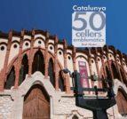 50 CELLERS EMBLEMATICS DE CATALUNYA