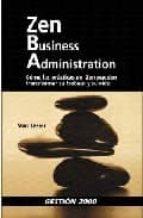 ZEN BUSINESS ADMINISTRATION: COMO LAS PRACTICAS DEL ZEN PUEDEN TR ANSFORMAR SU TRABAJO Y SU VIDA