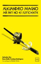 ALEJANDRO MAGNO. SER REY NO ES SUFICIENTE (EBOOK)