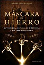 LA MASCARA DE HIERRO: LA VERDADERA HISTORIA DE D ARTAGNAN Y LOS T RES MOSQUETEROS