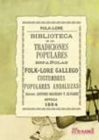 BIBLIOTECA DE LAS TRADICIONES POPULARES ESPAÑOLAS. FOLKLORE GALLE GO . COSTUMBRES POPULARES ANDALUZAS (EDICION FACSIMIL)