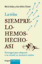 LA TRIBU SIEMPRE LO HEMOS HECHO ASI: ESTRATEGIAS PARA ADAPTARSE A UN MUNDO EN CONSTANTE CAMBIO