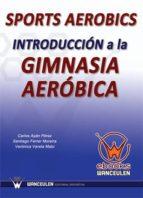 SPORTS AEROBICS. INTRODUCCIÓN A LA GIMNASIA AERÓBICA (EBOOK)