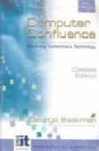 COMPUTER CONFLUENCE: EXPLORING TOMORROW S TECHNOLOGY (4TH ED) (IN CLUYE CD-ROM)