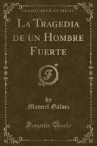 La Tragedia de un Hombre Fuerte (Classic Reprint)