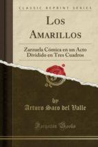 Los Amarillos: Zarzuela Cómica en un Acto Dividido en Tres Cuadros (Classic Reprint)