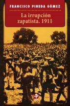 La irrupción zapatista. 1911 (Coleccio?n Problemas de Me?xico)