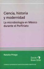 CIENCIA, HISTORIA Y MODERNIDAD: LA MICROBIOLOGÍA EN MÉXICO DURANTE EL PORFIRIATO (EBOOK)