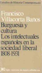 Burguesía y cultura: Los intelectuales españoles en la sociedad liberal, 1808-1931 (Estudios de historia contemporánea)