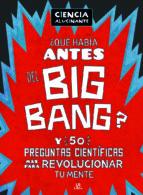 Qué Había Antes del Big Bang?. Y 50 preguntas científicas más para revolucionar (Ciencia Alucinante)