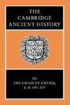 THE CAMBRIDGE ANCIENT HISTORY: THE CRISIS OF EMPIRE, AD 193-337 ( VOL. 12)
