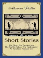 Short Stories: The Shot, The Snowstorm, The Coffin-Maker, The Postmaster, An Amateur Peasant Girl. (Illustrated edition) (English Edition)