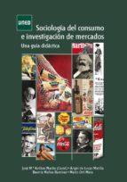 SOCIOLOGÍA DEL CONSUMO E INVESTIGACIÓN DE MERCADOS. UNA GUÍA DIDÁCTICA (EBOOK)