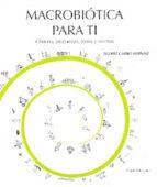 Macrobiotica para ti - historia, propuestas, teoria y recetas