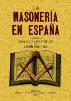 LA MASONERIA EN ESPAÑA: ENSAYO HISTORICO (REPROD. FACSIMIL DE LA ED. DE: MADRID : ENRIQUE MAROTO Y HERMANOS, 1892)
