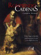 Rompiendo Cadenas: Cómo llegar al perdón para encontrar la paz y la alegría de vivir.