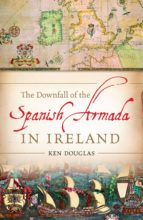 the downfall of the spanish armada in ireland (ebook)-ken douglas-9780717151493
