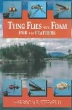 tying flies with foam, fur and feathers harrison r. steeves 9780811729093