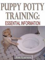 PUPPY POTTY TRAINING: ESSENTIAL INFORMATION (EBOOK)