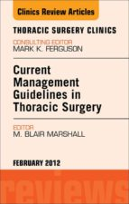 Current Management Guidelines in Thoracic Surgery,  An Issue of Thoracic Surgery Clinics: 22 (The Clinics: Surgery)