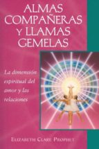 almas compañeras y llamas gemelas: la dimension espiritual del amor y las relaciones elizabeth clare prophet 9781609882693