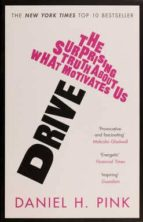 drive: surprising truth about what motivates us daniel h. pink 9781847677693