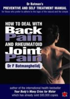 how to deal with back pain and rheumatoid joint pain: a preventive and self manual for those who prefer to adhere to the logic of the natural and the simple-f. batmanghelidj-9781903571293