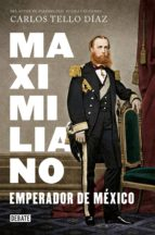 maximiliano, emperador de méxico (ebook)-carlos tello diaz-9786073152693