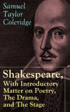 Shakespeare, With Introductory Matter on Poetry, The Drama, and The Stage by S.T. Coleridge: Coleridge