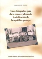 unas fotografias para dar a conocer al mundo la civilizacion de l a republica guaraya-pilar garcia jordan-9788400087593