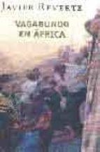 vagabundo en africa-javier reverte-9788401341793
