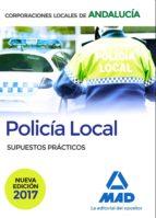 policia local de andalucia. supuestos practicos 9788414210093