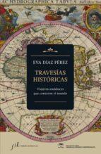 travesias historicas: viajeros andaluces que contaron el mundo-eva diaz perez-9788415673293