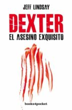 dexter, el asesino exquisito-jeff lindsay-9788415870593