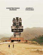 construyendo mundos: fotografia y arquitectura en la era moderna-9788416248193