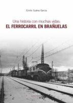 una historia con muchas vidas: el ferrocarril en brañuelas emilio suarez garcia 9788416613793