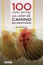 100 cosas que hay que saber del camino de santiago-carlos mencos arraiza-9788416918393