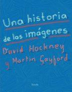 una historia de las imágenes david hockney martin gayford 9788417151393