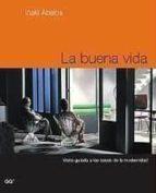 la buena vida: visita guiada a las casas de la modernidad iñaki abalos 9788425218293