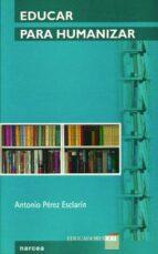 educar para humanizar-antonio perez esclarin-9788427714793